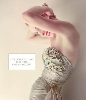 London Couture: British Luxury 1923 - 1975 by Edwina Ehrman