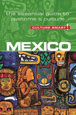 Mexico - Culture Smart! The Essential Guide to Customs & Culture by Russell Maddicks