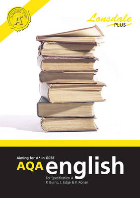 Achieving A* in GCSE AQA English (Specification A) by Paul C. Burns