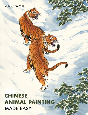 Chinese Animal Painting Made Easy by Rebecca Yue