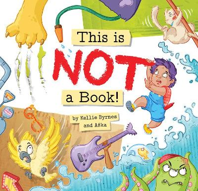 This is NOT a Book! by Kellie Byrnes