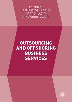 Outsourcing and Offshoring Business Services by Leslie P. Willcocks