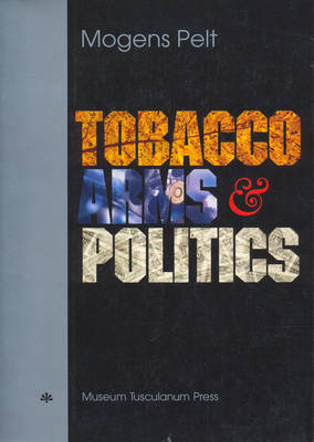 Tobacco, Arms, and Politics by Mogens Pelt