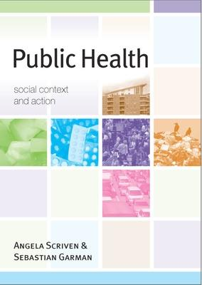 Public Health: Social Context and Action by Angela Scriven