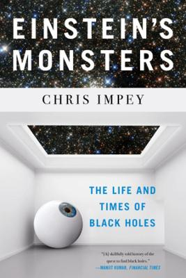 Einstein's Monsters: The Life and Times of Black Holes by Chris Impey