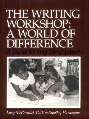 The Writing Workshop: A World of Difference by Lucy McCormick Calkins