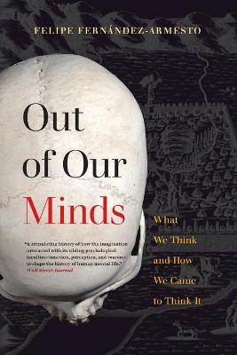 Out of Our Minds: What We Think and How We Came to Think It by Felipe Fernandez-Armesto