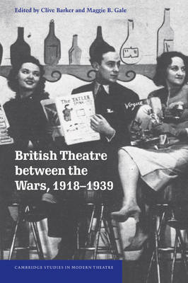 British Theatre between the Wars, 1918-1939 by Clive Barker