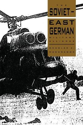 The Soviet-East German Military Alliance by Douglas A. MacGregor