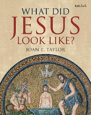 What Did Jesus Look Like? by Joan E. Taylor