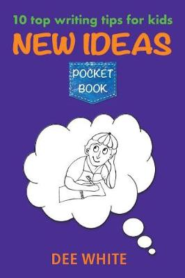 10 Top Writing Tips For Kids: New Ideas Pocket Book by Dee White