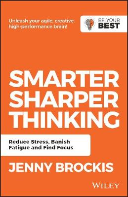 Smarter, Sharper Thinking: Reduce Stress, Banish Fatigue and Find Focus by Jenny Brockis