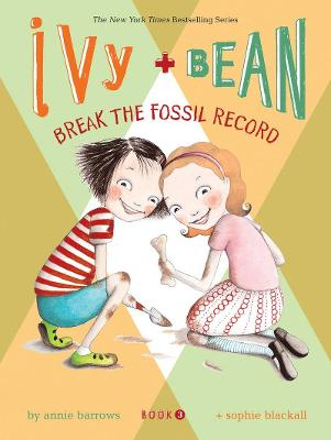 Ivy + Bean Break the Fossil Record by Annie Barrows