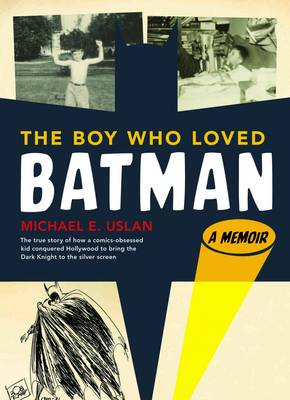Boy Who Loved Batman by Michael Uslan