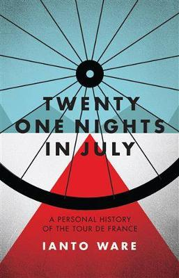 Twenty One Nights In July: A Personal History of the Tour de France by Ianto Ware