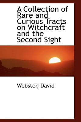 A Collection of Rare and Curious Tracts on Witchcraft and the Second Sight by David Webster
