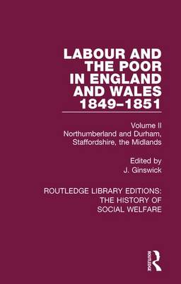 Labour and the Poor in England and Wales - The letters to The Morning Chronicle from the Correspondants in the Manufacturing and Mining Districts, the Towns of Liverpool and Birmingham, and the Rural Districts: Volume II: Northumberland and Durham, Staffordshire, The Midlands by J. Ginswick
