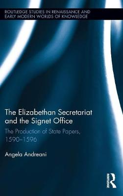 The Elizabethan Secretariat and the Signet Office by Angela Andreani