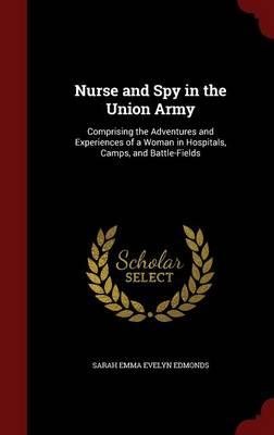 Nurse and Spy in the Union Army by Sarah Emma Edmonds
