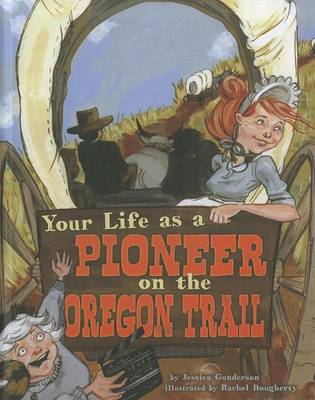 Your Life as a Pioneer on the Oregon Trail by Jessica Gunderson