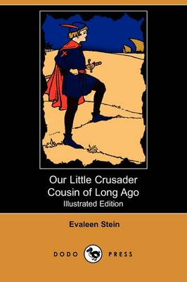 Our Little Crusader Cousin of Long Ago (Illustrated Edition) (Dodo Press) book