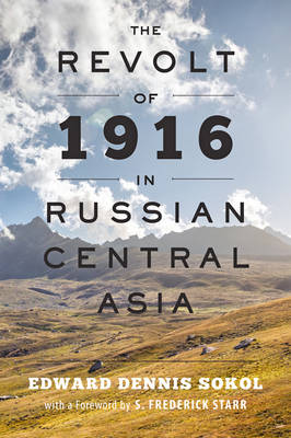 The Revolt of 1916 in Russian Central Asia by S. Frederick Starr