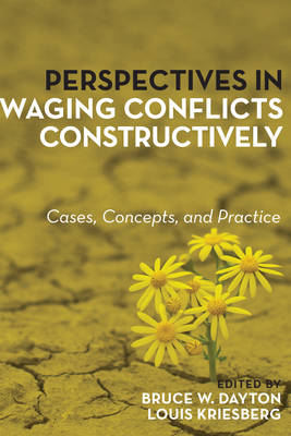 Perspectives in Waging Conflicts Constructively by Bruce W. Dayton