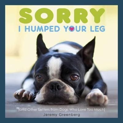 Sorry I Humped Your Leg by Jeremy Greenberg