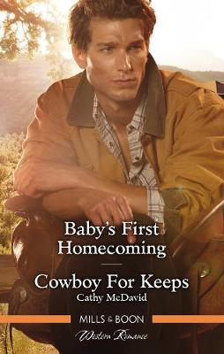 Baby's First Homecoming/Cowboy For Keeps by Cathy McDavid