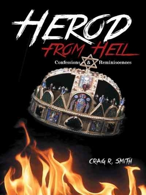 Herod from Hell: Confessions and Reminiscences by Craig R. Smith