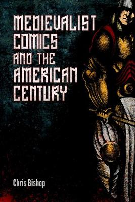 Medievalist Comics and the American Century by Chris Bishop