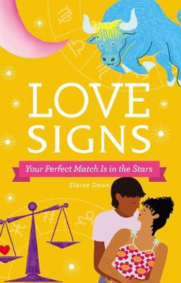Love Signs: Your Perfect Match Is in the Stars by Elaine Dawn