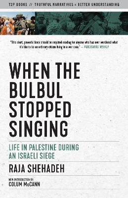 When the Bulbul Stopped Singing: Life in Palestine During an Israeli Siege by Raja Shehadeh