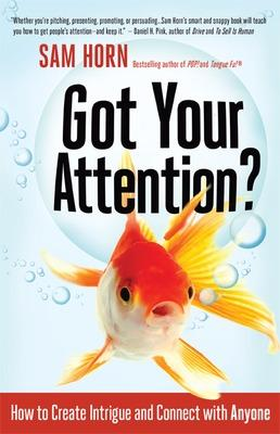 Got Your Attention? How to Create Intrigue and Connect with Anyone book
