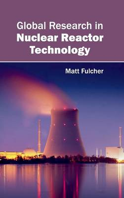 Global Research in Nuclear Reactor Technology by Matt Fulcher