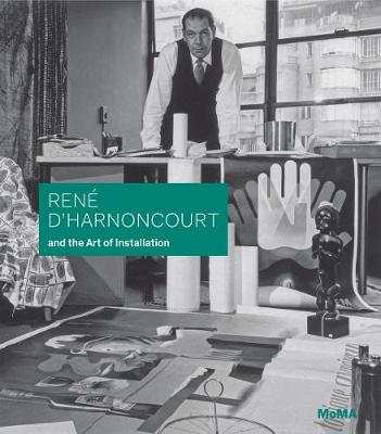 Rene d'Harnoncourt and the Art of Installation by Michelle Elligott