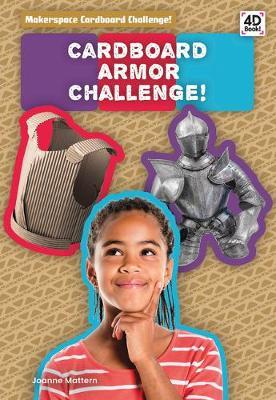 Cardboard Armor Challenge! by Joanne Mattern