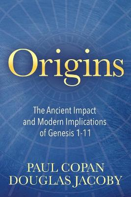 Origins: The Ancient Impact and Modern Implications of Genesis 1-11 book