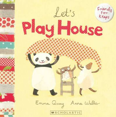 Friends for Keeps: Lets Play House by Emma Quay