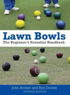 Lawn Bowls: The Beginner's Essential Handbook by John Archer