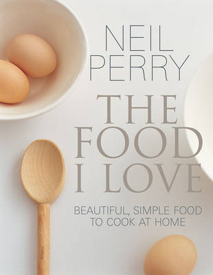 Food I Love by Neil Perry