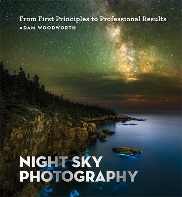 Night Sky Photography: From First Principles to Professional Results book