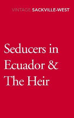 Seducers in Ecuador & The Heir by Vita Sackville-West