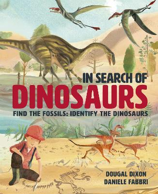 In Search Of Dinosaurs: Find the Fossils: Identify the Dinosaurs by Dougal Dixon
