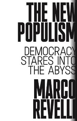 The New Populism: Democracy Stares Into the Abyss by Marco Revelli