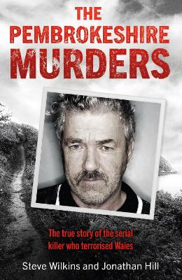 The Pembrokeshire Murders: NOW A MAJOR TV DRAMA by Steve Wilkins