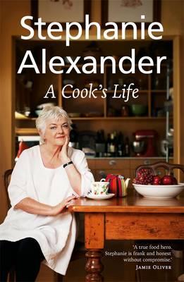 A Cook's Life by Stephanie Alexander