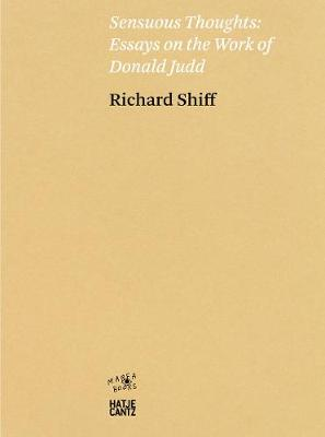 Richard Shiff. Sensuous Thoughts: Essays on the Work of Donald Judd by