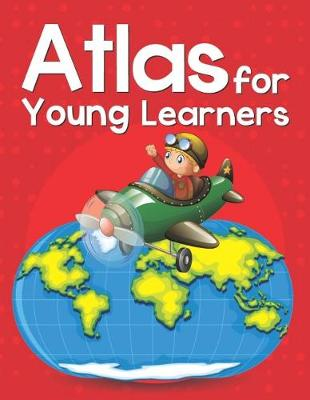 Atlas for Young Learners by Pegasus