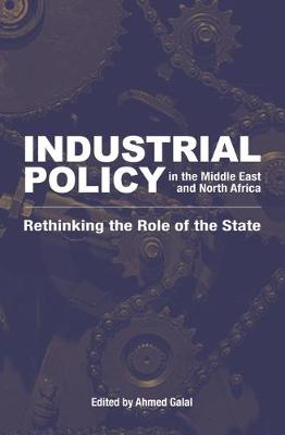 Industrial Policy in the Middle East and North Africa by Ahmed Galal